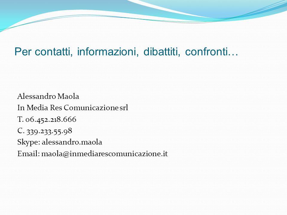 Per contatti, informazioni, dibattiti, confronti… Alessandro Maola In Media Res Comunicazione srl T.
