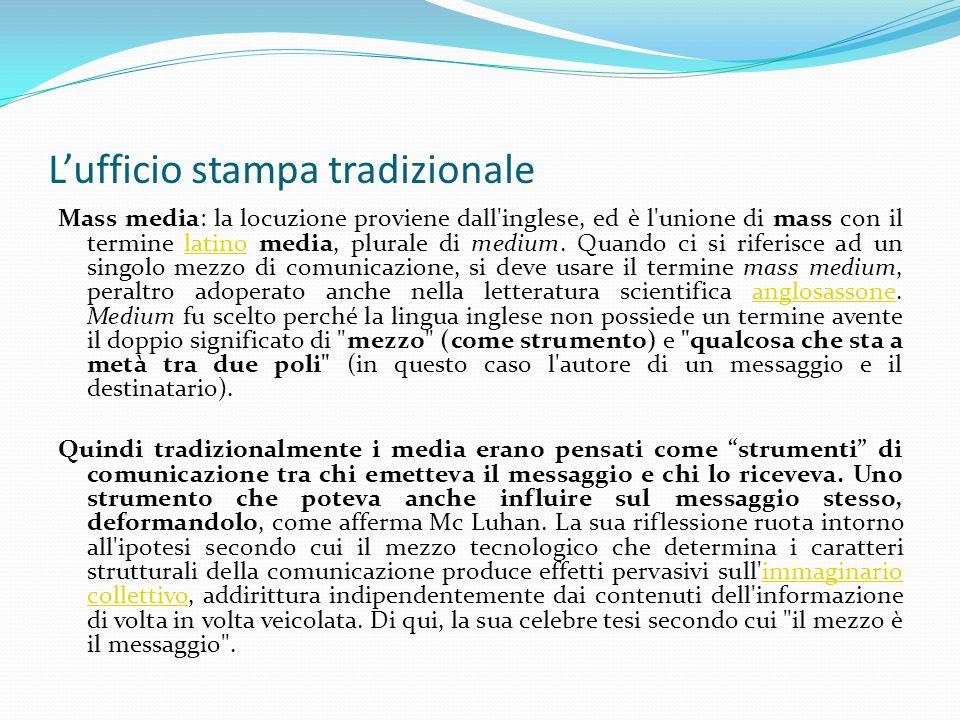 Lufficio stampa tradizionale Mass media: la locuzione proviene dall inglese, ed è l unione di mass con il termine latino media, plurale di medium.