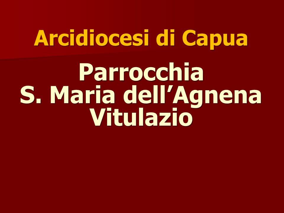 Arcidiocesi di Capua Parrocchia S. Maria dellAgnena Vitulazio