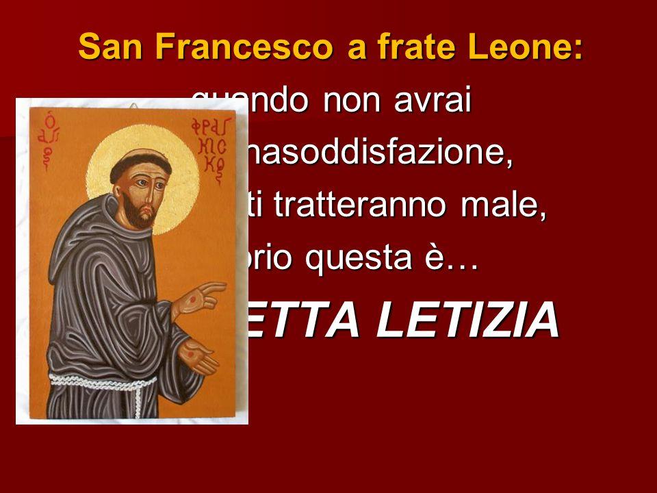 San Francesco a frate Leone: quando non avrai nessunasoddisfazione, quando ti tratteranno male, proprio questa è… PERFETTA LETIZIA