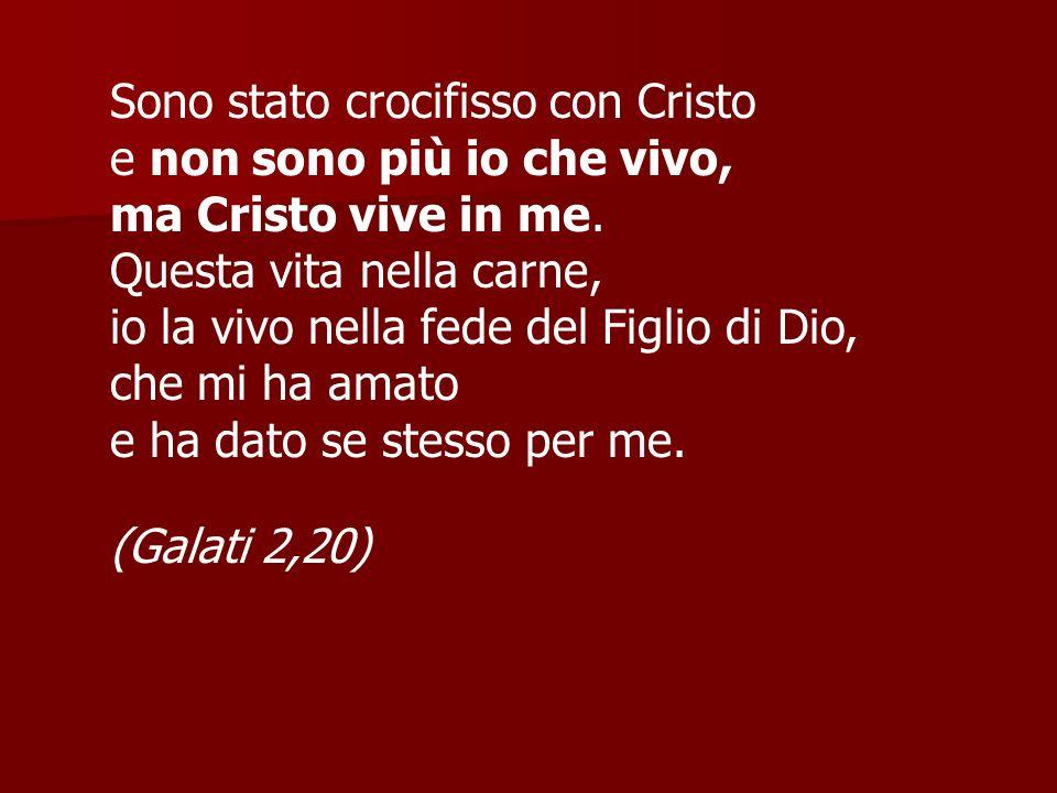 Sono stato crocifisso con Cristo e non sono più io che vivo, ma Cristo vive in me. Questa vita nella carne, io la vivo nella fede del Figlio di Dio, c