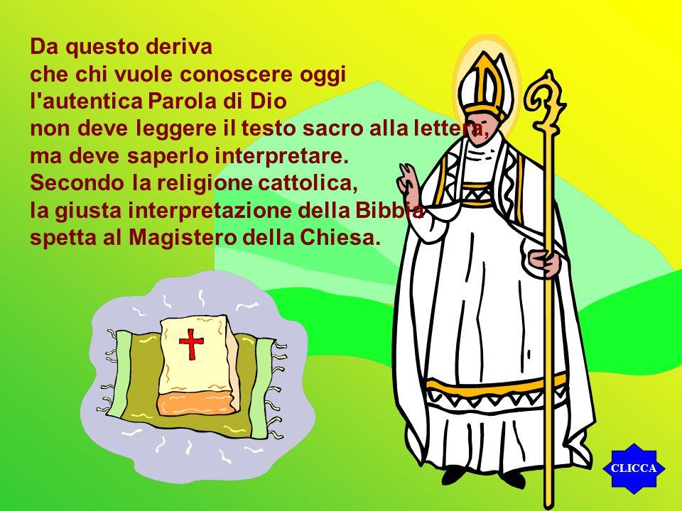 Da questo deriva che chi vuole conoscere oggi l'autentica Parola di Dio non deve leggere il testo sacro alla lettera, ma deve saperlo interpretare. Se