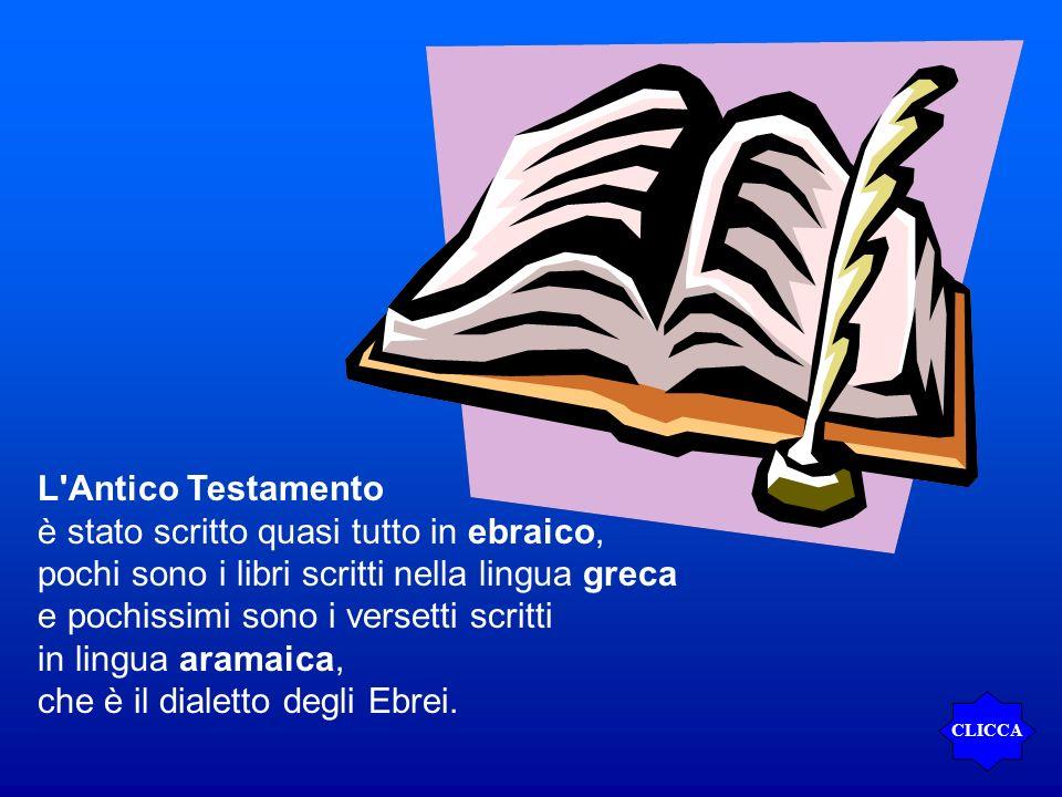 L'Antico Testamento è stato scritto quasi tutto in ebraico, pochi sono i libri scritti nella lingua greca e pochissimi sono i versetti scritti in ling