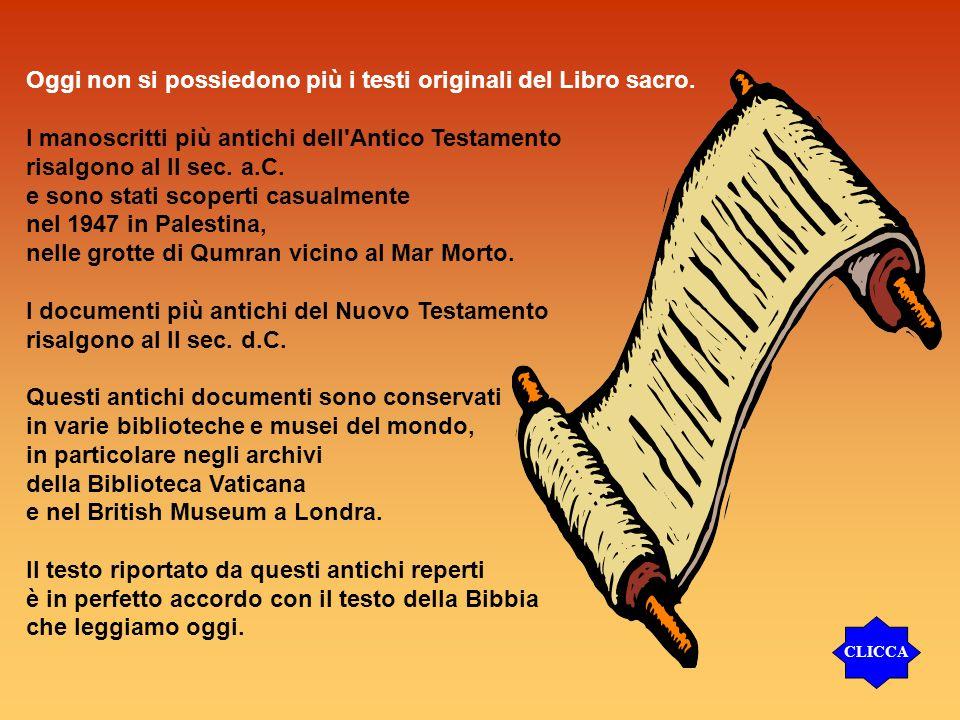 Oggi non si possiedono più i testi originali del Libro sacro. I manoscritti più antichi dell'Antico Testamento risalgono al II sec. a.C. e sono stati