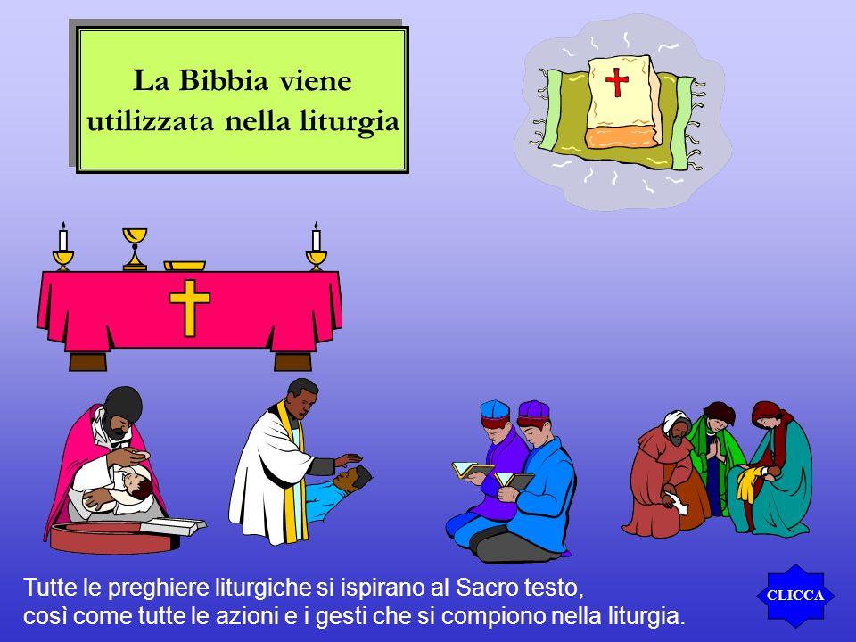 La Bibbia viene utilizzata nella liturgia La Bibbia viene utilizzata nella liturgia CLICCA Tutte le preghiere liturgiche si ispirano al Sacro testo, c