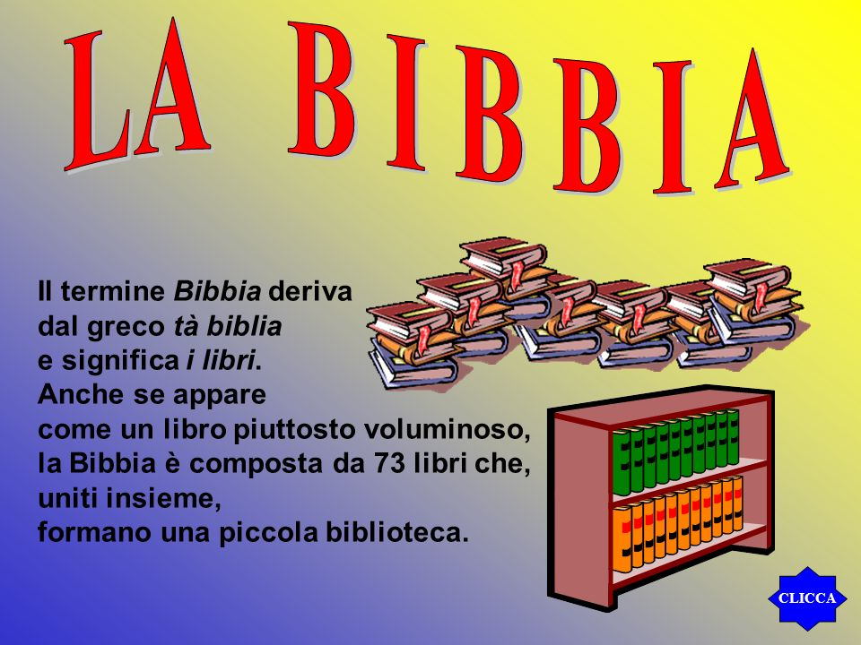 Il termine Bibbia deriva dal greco tà biblia e significa i libri. Anche se appare come un libro piuttosto voluminoso, la Bibbia è composta da 73 libri
