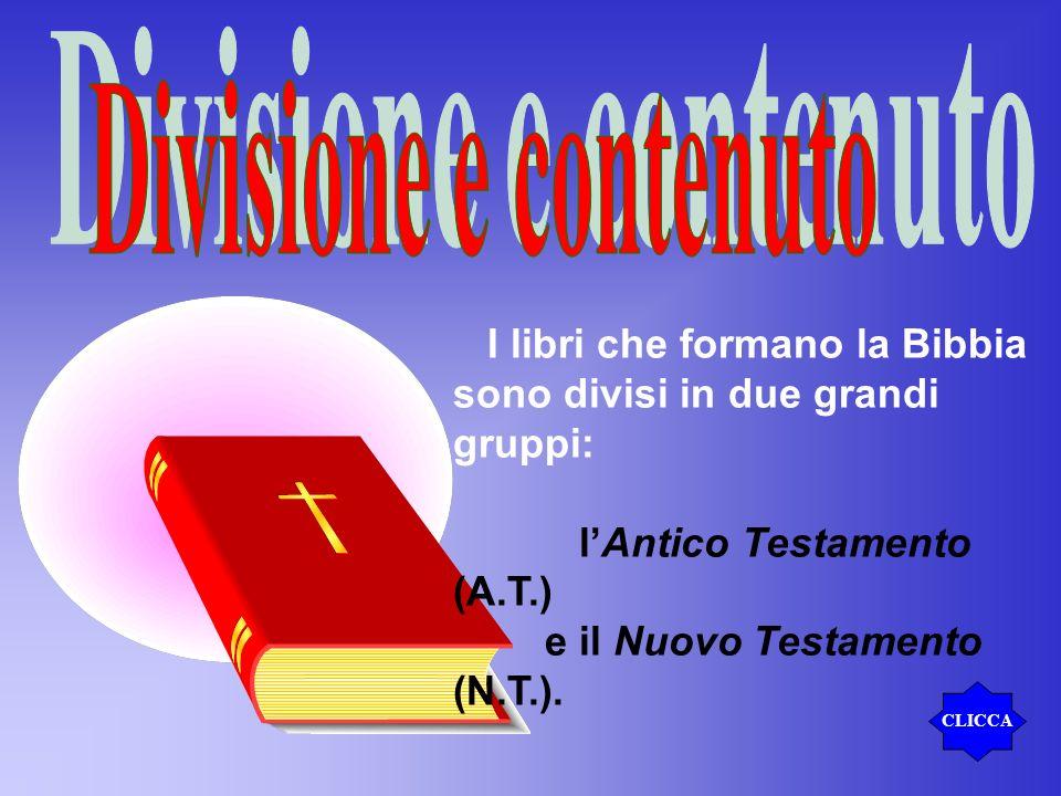 I libri che formano la Bibbia sono divisi in due grandi gruppi: lAntico Testamento (A.T.) e il Nuovo Testamento (N.T.).