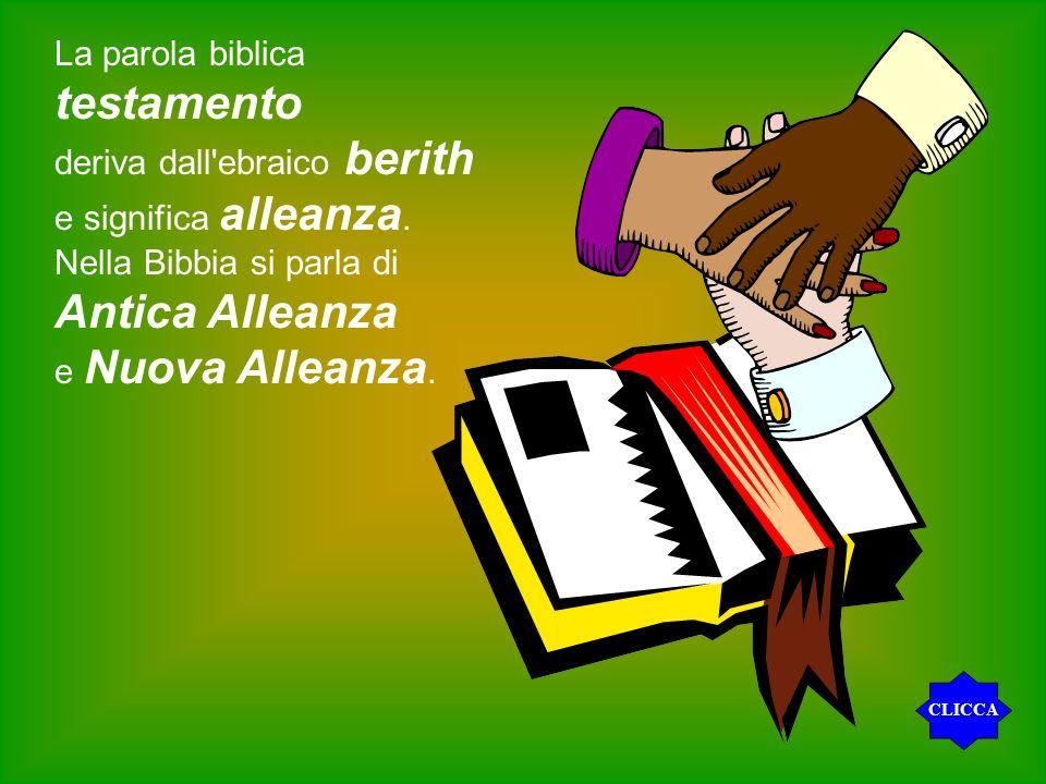 La parola biblica testamento deriva dall'ebraico berith e significa alleanza. Nella Bibbia si parla di Antica Alleanza e Nuova Alleanza. CLICCA
