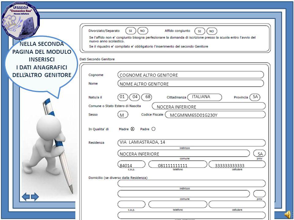 COGNOME ALTRO GENITORE NOME ALTRO GENITORE 01 04 68 ITALIANA SA NOCERA INFERIORE M MCGMNM65D01G230Y X VIA LAMIASTRADA, 14 NOCERA INFERIORE SA 84014 081111111111 333333333333 NELLA SECONDA PAGINA DEL MODULO INSERISCI I DATI ANAGRAFICI DELLALTRO GENITORE