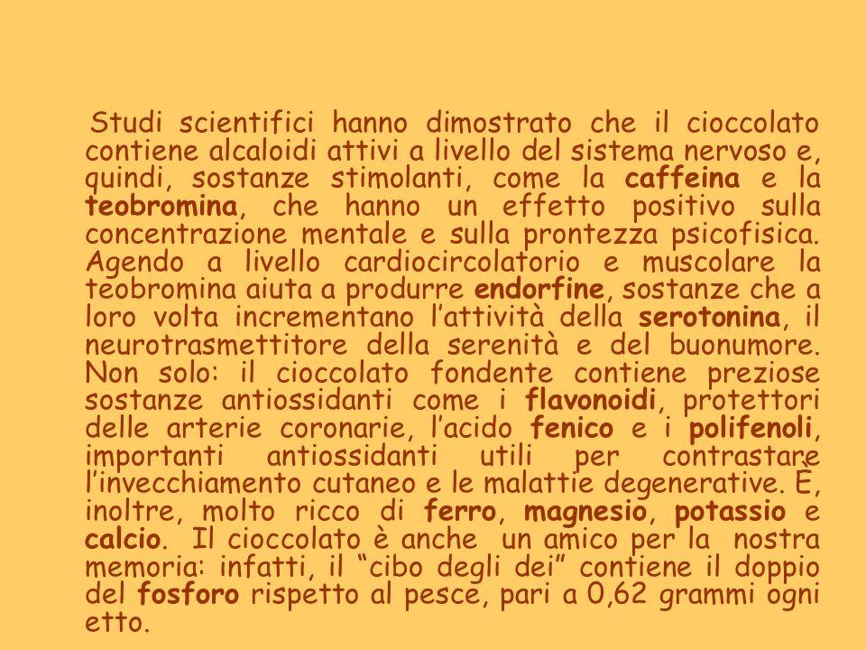 Studi scientifici hanno dimostrato che il cioccolato contiene alcaloidi attivi a livello del sistema nervoso e, quindi, sostanze stimolanti, come la c