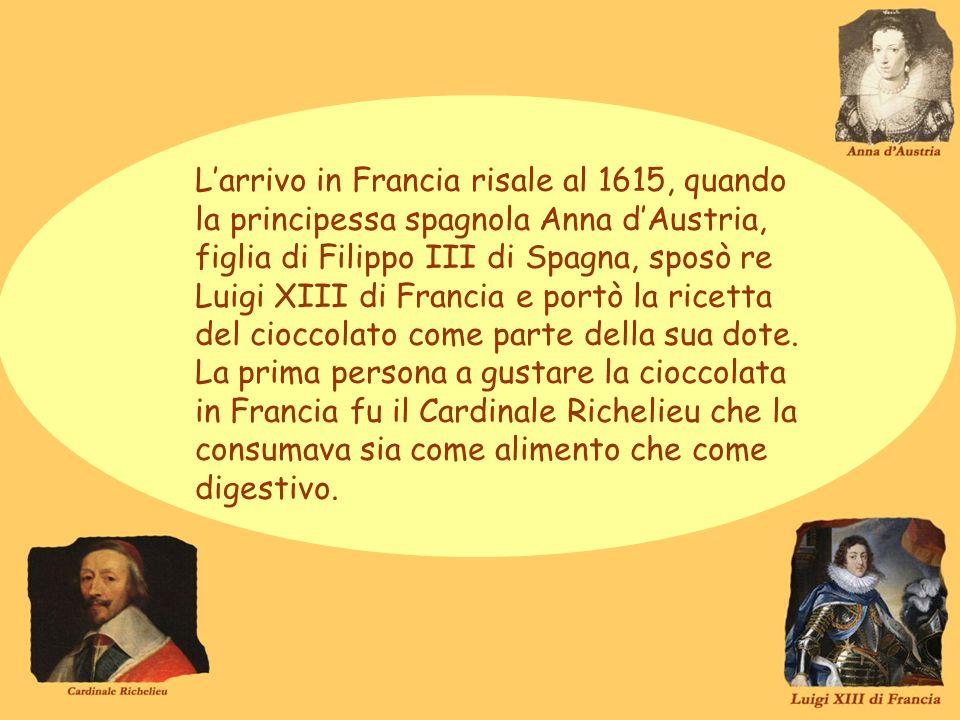 Larrivo in Francia risale al 1615, quando la principessa spagnola Anna dAustria, figlia di Filippo III di Spagna, sposò re Luigi XIII di Francia e por