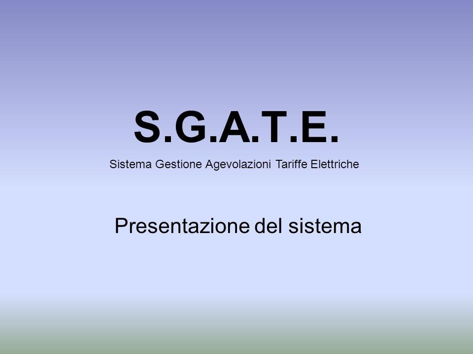 S.G.A.T.E. Presentazione del sistema Sistema Gestione Agevolazioni Tariffe Elettriche