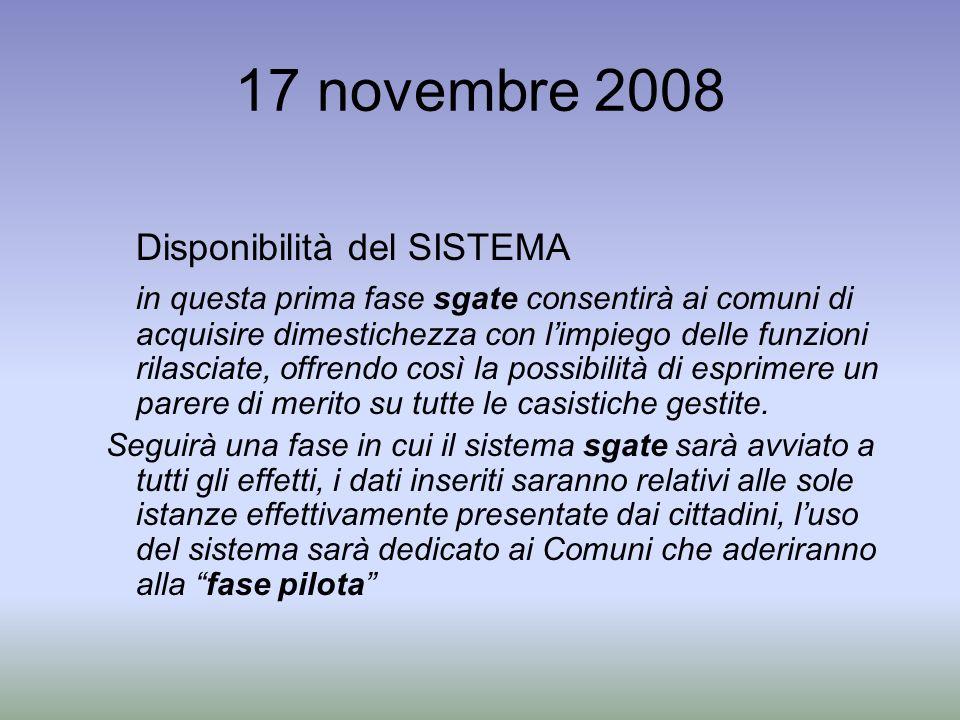 17 novembre 2008 Disponibilità del SISTEMA in questa prima fase sgate consentirà ai comuni di acquisire dimestichezza con limpiego delle funzioni rilasciate, offrendo così la possibilità di esprimere un parere di merito su tutte le casistiche gestite.