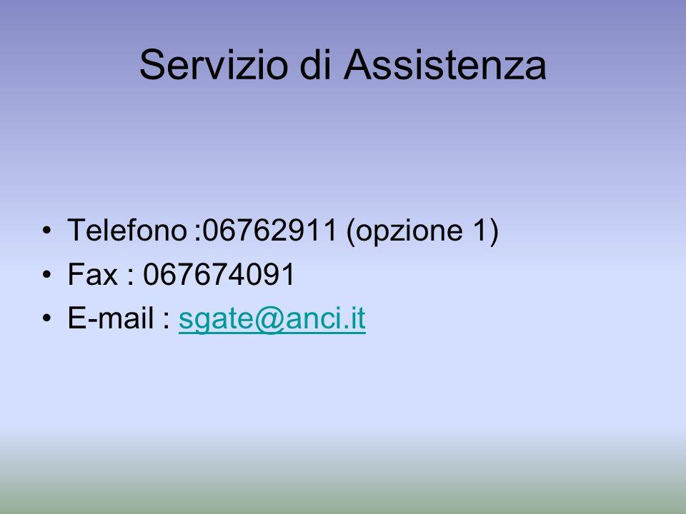Servizio di Assistenza Telefono :06762911 (opzione 1) Fax : 067674091 E-mail : sgate@anci.itsgate@anci.it