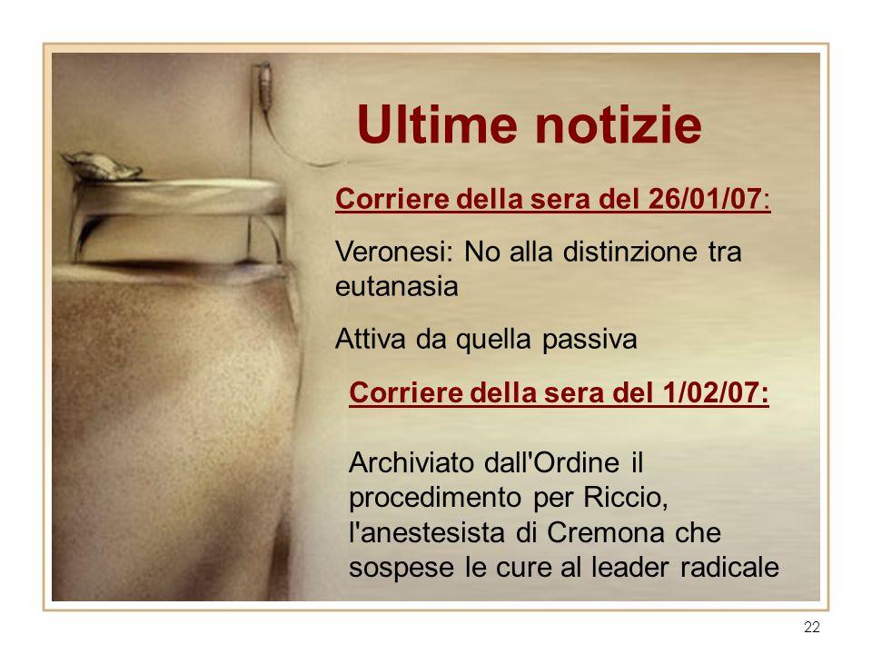 22 Corriere della sera del 26/01/07: Veronesi: No alla distinzione tra eutanasia Attiva da quella passiva Corriere della sera del 1/02/07: Archiviato