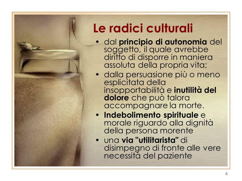 6 Le radici culturali dal principio di autonomia del soggetto, il quale avrebbe diritto di disporre in maniera assoluta della propria vita; dalla pers