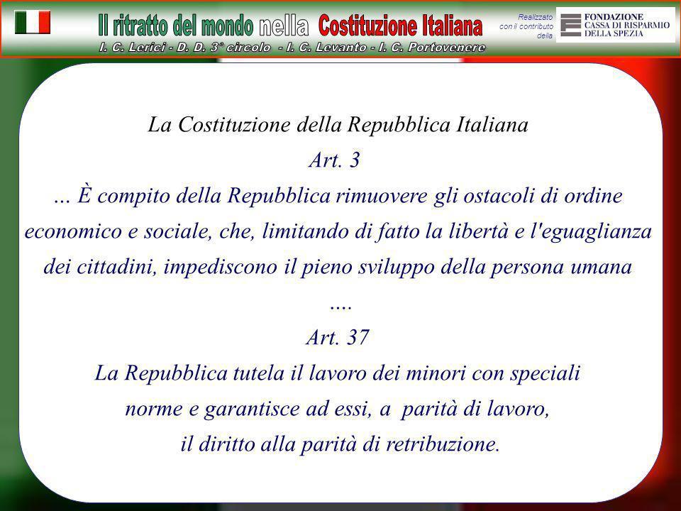 Realizzato con il contributo della La Costituzione della Repubblica Italiana Art. 3 … È compito della Repubblica rimuovere gli ostacoli di ordine econ