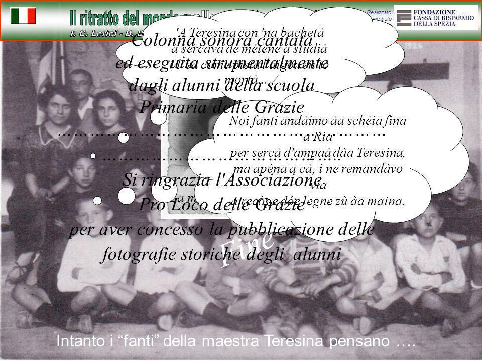 Realizzato con il contributo della La maestra Teresina 'A Teresina con 'na bachetà a sercàva de métene a studià ( léa come pistà l'àigoa en tó mortà..