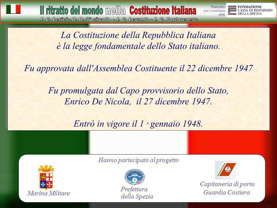 Realizzato con il contributo della La Costituzione della Repubblica Italiana è la legge fondamentale dello Stato italiano. Fu approvata dall'Assemblea