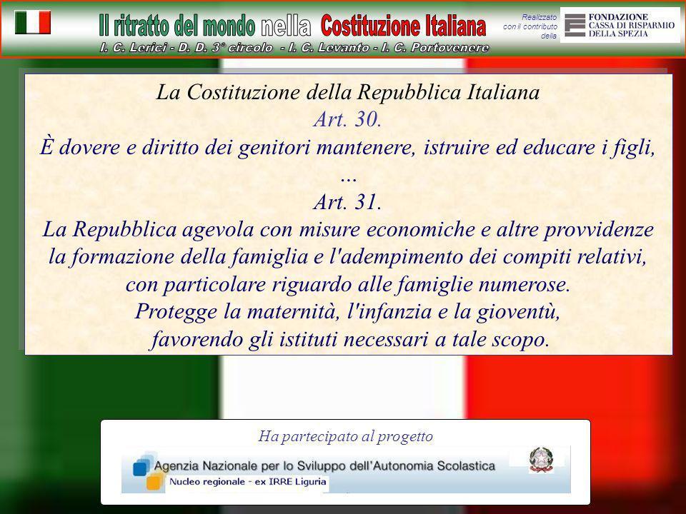 Realizzato con il contributo della La Costituzione della Repubblica Italiana Art. 30. È dovere e diritto dei genitori mantenere, istruire ed educare i