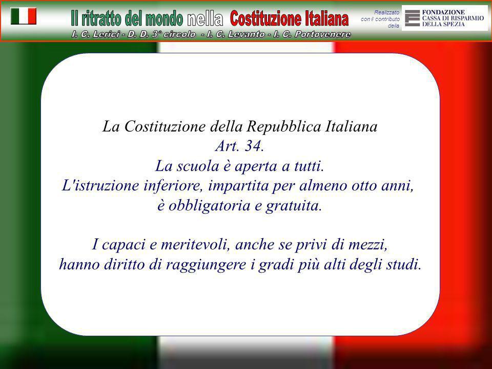 Realizzato con il contributo della La Costituzione della Repubblica Italiana Art. 34. La scuola è aperta a tutti. L'istruzione inferiore, impartita pe