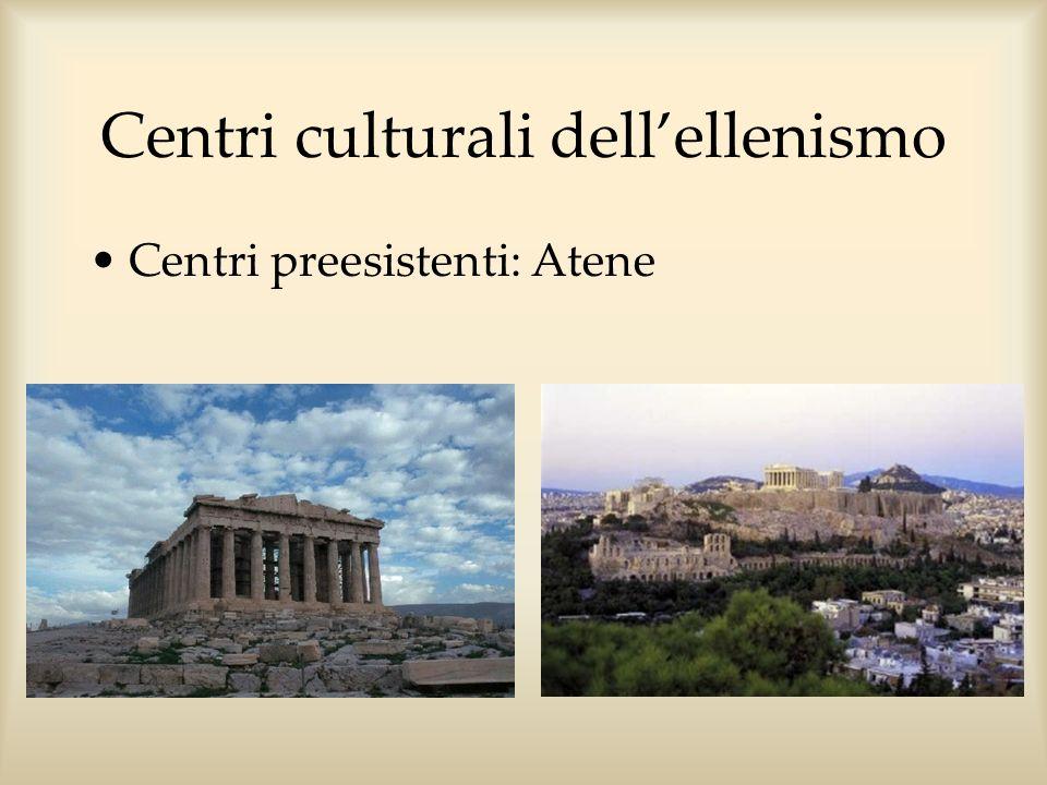Centri culturali dellellenismo Centri preesistenti: Atene