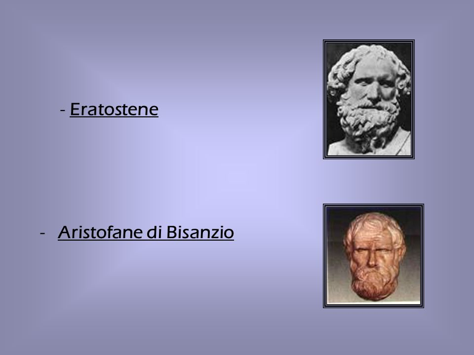 - Eratostene -Aristofane di Bisanzio