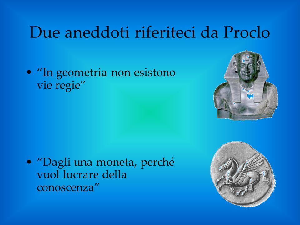 Due aneddoti riferiteci da Proclo In geometria non esistono vie regie Dagli una moneta, perché vuol lucrare della conoscenza