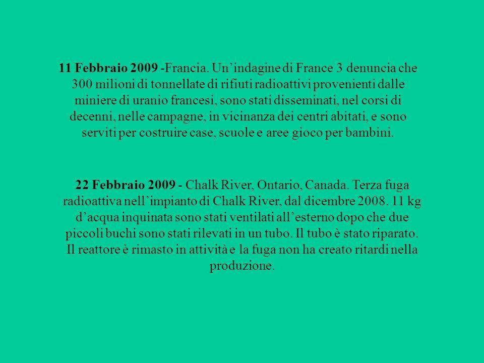 11 Febbraio 2009 -Francia. Unindagine di France 3 denuncia che 300 milioni di tonnellate di rifiuti radioattivi provenienti dalle miniere di uranio fr