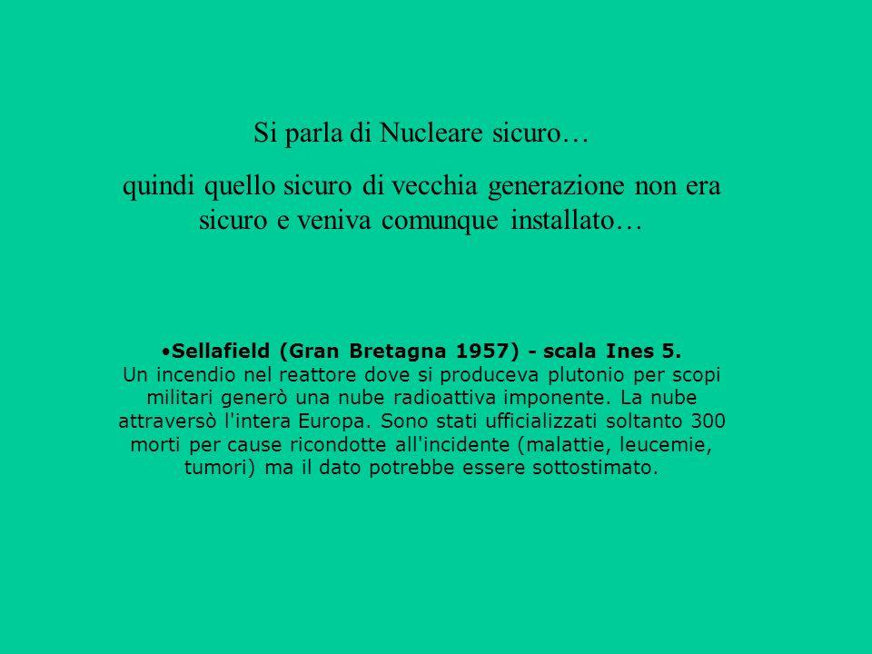 Sellafield (Gran Bretagna 1957) - scala Ines 5. Un incendio nel reattore dove si produceva plutonio per scopi militari generò una nube radioattiva imp