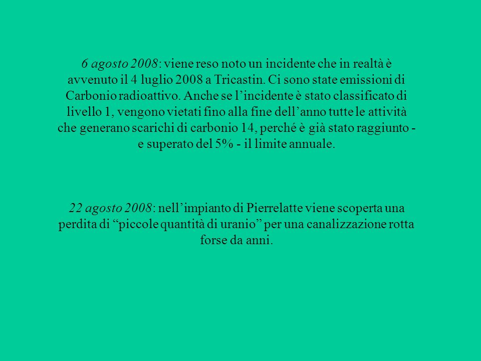 6 agosto 2008: viene reso noto un incidente che in realtà è avvenuto il 4 luglio 2008 a Tricastin. Ci sono state emissioni di Carbonio radioattivo. An