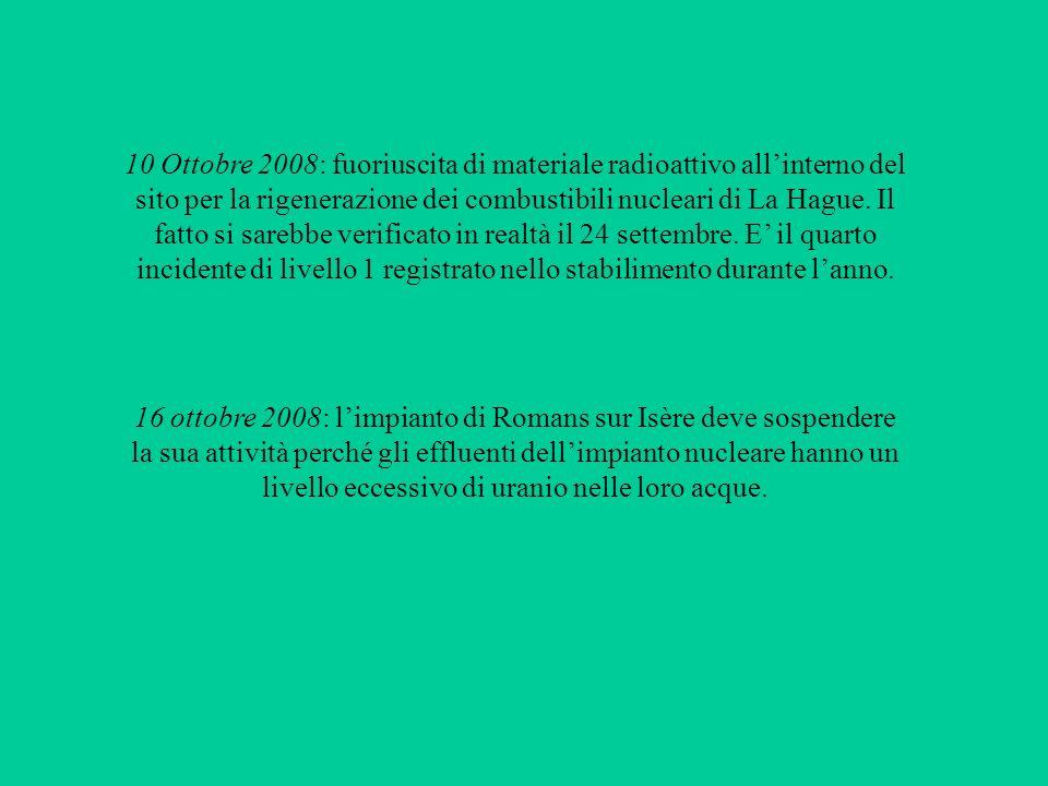 10 Ottobre 2008: fuoriuscita di materiale radioattivo allinterno del sito per la rigenerazione dei combustibili nucleari di La Hague.