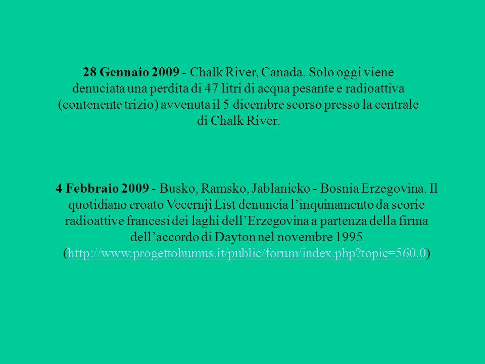 28 Gennaio 2009 - Chalk River, Canada. Solo oggi viene denuciata una perdita di 47 litri di acqua pesante e radioattiva (contenente trizio) avvenuta i