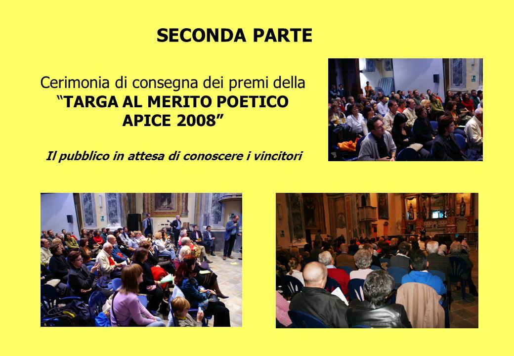 SECONDA PARTE Cerimonia di consegna dei premi della TARGA AL MERITO POETICO APICE 2008 Il pubblico in attesa di conoscere i vincitori