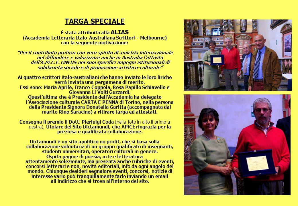 TARGA SPECIALE È stata attribuita alla ALIAS (Accademia Letteraria Italo-Australiana Scrittori – Melbourne) con la seguente motivazione: Per il contri