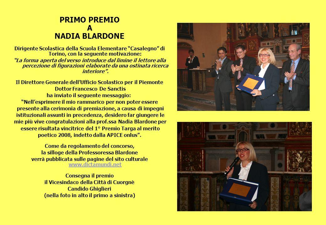PRIMO PREMIO A NADIA BLARDONE Dirigente Scolastica della Scuola Elementare Casalegno di Torino, con la seguente motivazione: La forma aperta del verso