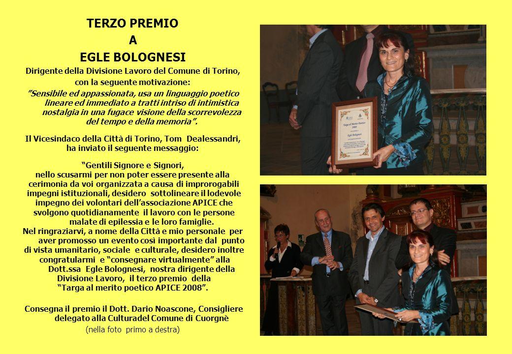 TERZO PREMIO A EGLE BOLOGNESI Dirigente della Divisione Lavoro del Comune di Torino, con la seguente motivazione: Sensibile ed appassionata, usa un li