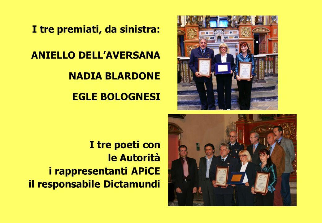 I tre premiati, da sinistra: ANIELLO DELLAVERSANA NADIA BLARDONE EGLE BOLOGNESI I tre poeti con le Autorità i rappresentanti APiCE il responsabile Dic