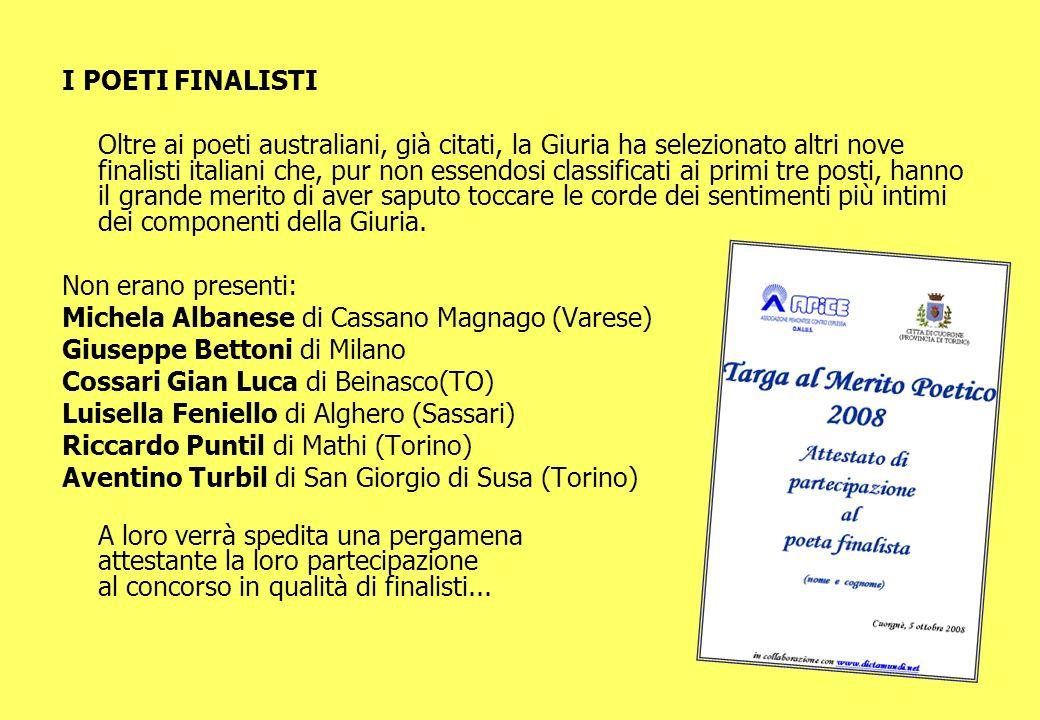 I POETI FINALISTI Oltre ai poeti australiani, già citati, la Giuria ha selezionato altri nove finalisti italiani che, pur non essendosi classificati a