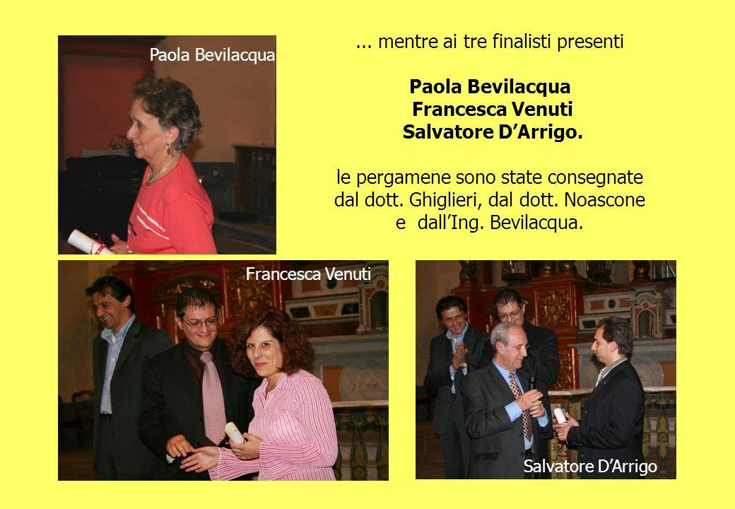 Paola Bevilacqua Salvatore DArrigo... mentre ai tre finalisti presenti Paola Bevilacqua Francesca Venuti Salvatore DArrigo. le pergamene sono state co