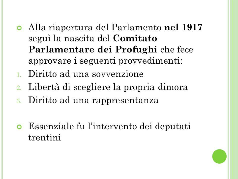 Alla riapertura del Parlamento nel 1917 seguì la nascita del Comitato Parlamentare dei Profughi che fece approvare i seguenti provvedimenti: 1.
