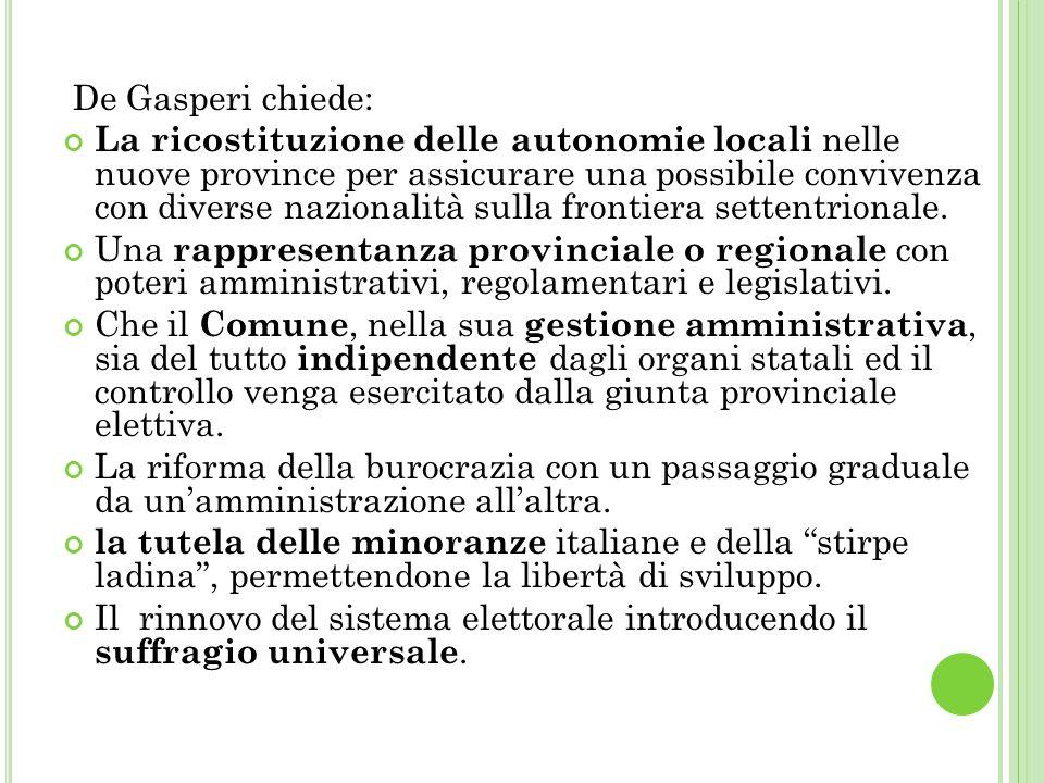 De Gasperi chiede: La ricostituzione delle autonomie locali nelle nuove province per assicurare una possibile convivenza con diverse nazionalità sulla frontiera settentrionale.