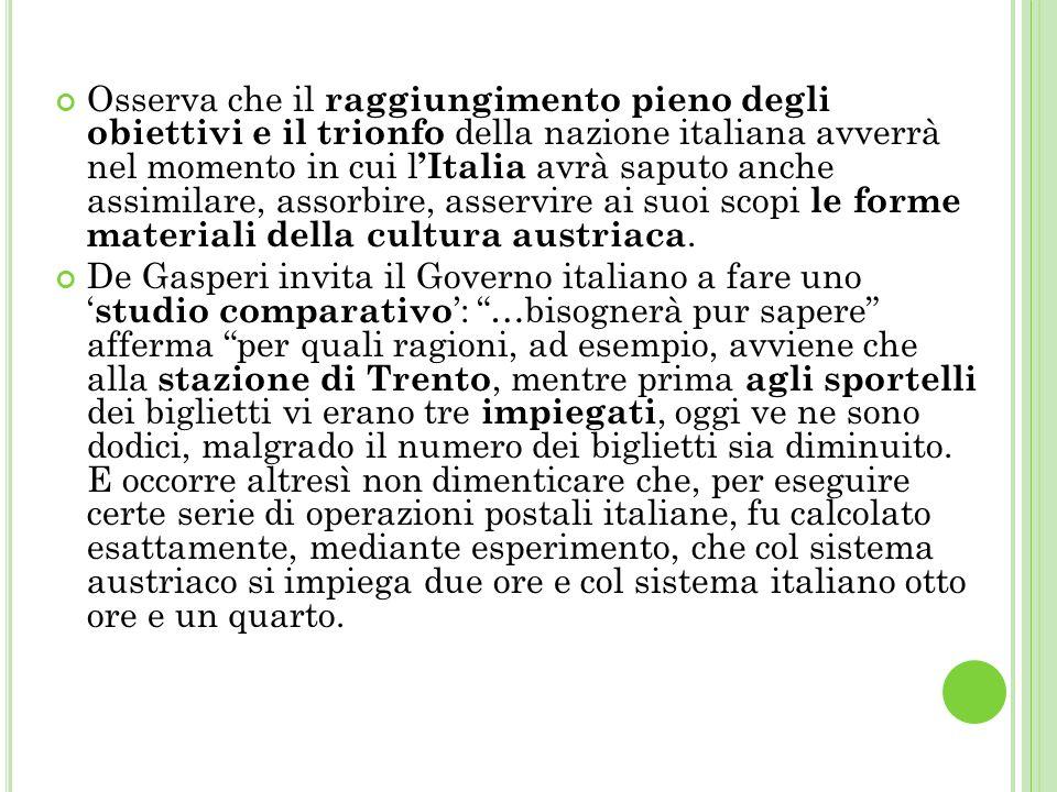 Osserva che il raggiungimento pieno degli obiettivi e il trionfo della nazione italiana avverrà nel momento in cui l Italia avrà saputo anche assimilare, assorbire, asservire ai suoi scopi le forme materiali della cultura austriaca.
