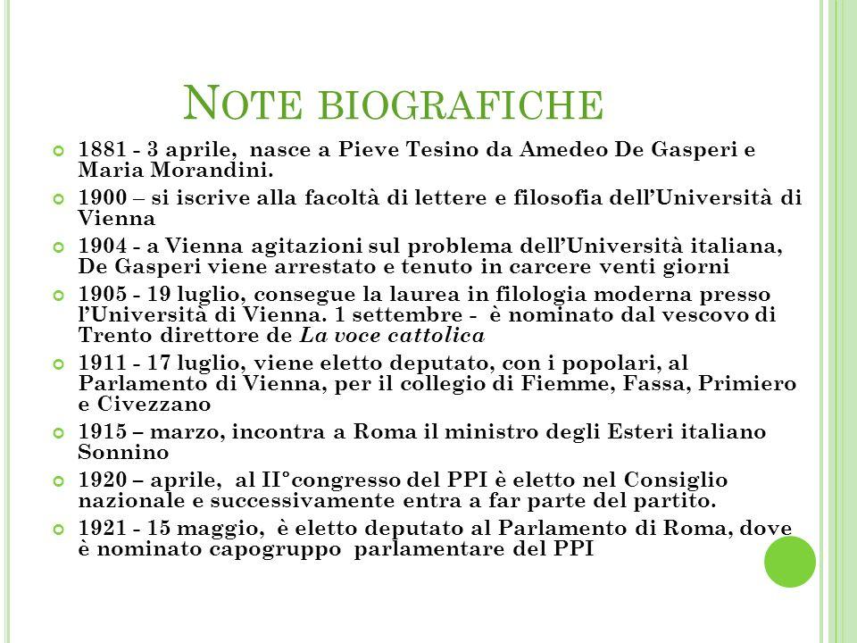 N OTE BIOGRAFICHE 1881 - 3 aprile, nasce a Pieve Tesino da Amedeo De Gasperi e Maria Morandini.