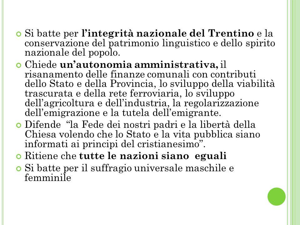Si batte per lintegrità nazionale del Trentino e la conservazione del patrimonio linguistico e dello spirito nazionale del popolo.