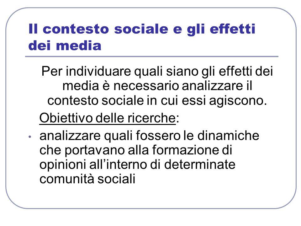 Il contesto sociale e gli effetti dei media Per individuare quali siano gli effetti dei media è necessario analizzare il contesto sociale in cui essi