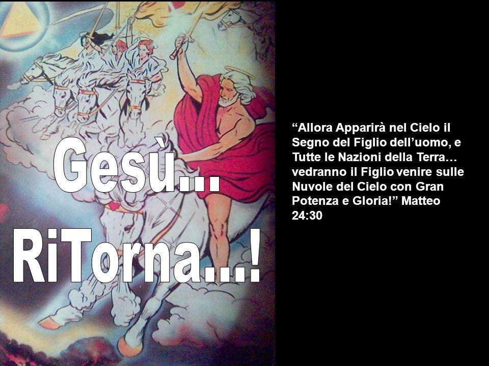 Allora Apparirà nel Cielo il Segno del Figlio delluomo, e Tutte le Nazioni della Terra… vedranno il Figlio venire sulle Nuvole del Cielo con Gran Potenza e Gloria.