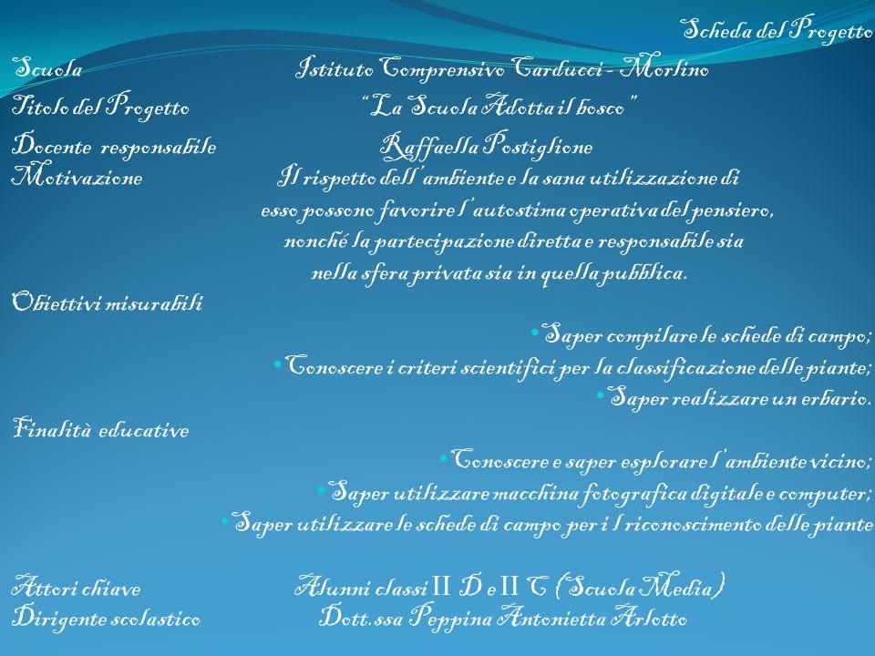 Scheda del Progetto Scuola Istituto Comprensivo Carducci - Morlino Titolo del Progetto La Scuola Adotta il bosco Docente responsabile Raffaella Postig