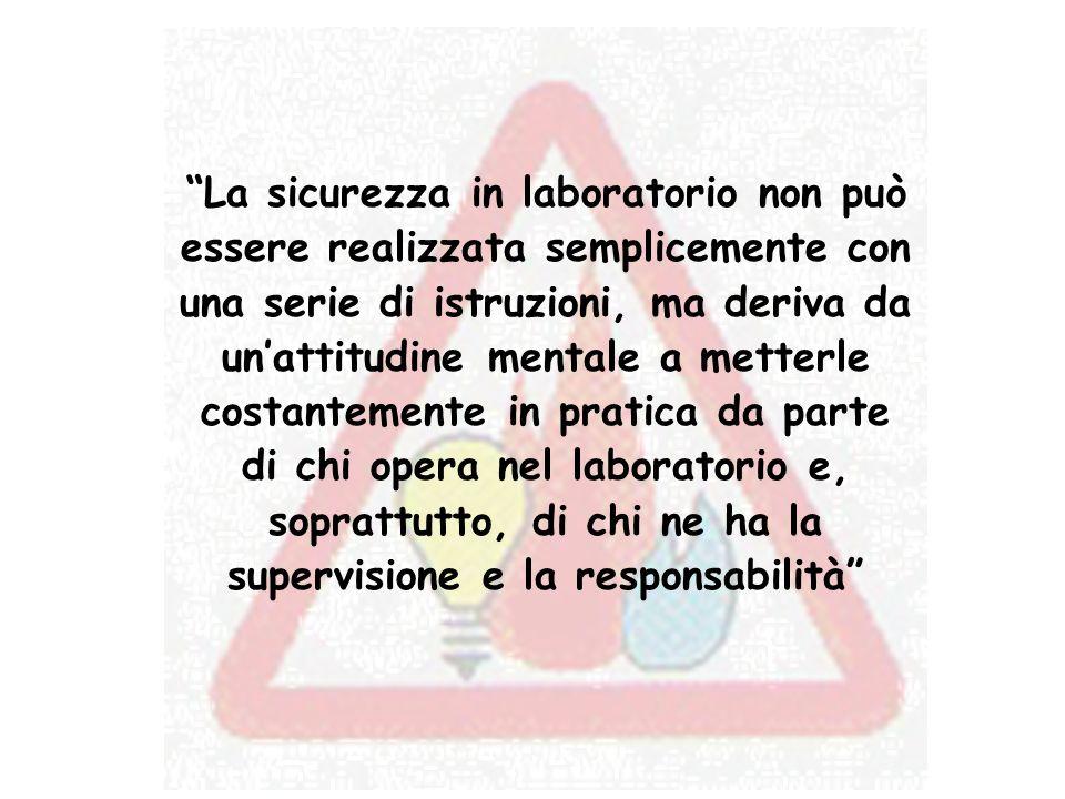 La sicurezza in laboratorio non può essere realizzata semplicemente con una serie di istruzioni, ma deriva da unattitudine mentale a metterle costante