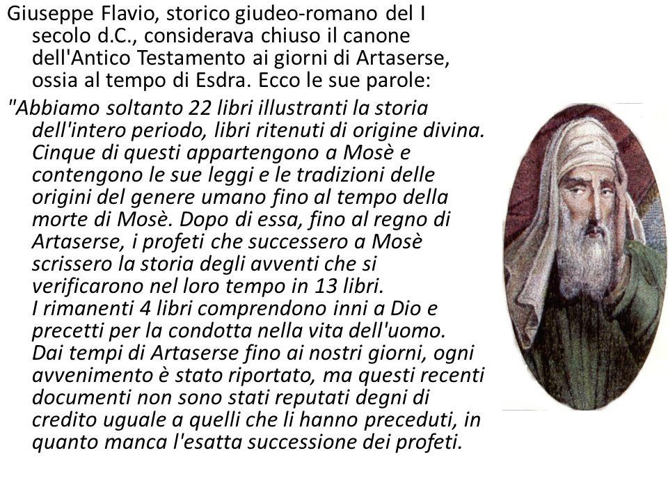 Giuseppe Flavio, storico giudeo-romano del I secolo d.C., considerava chiuso il canone dell Antico Testamento ai giorni di Artaserse, ossia al tempo di Esdra.